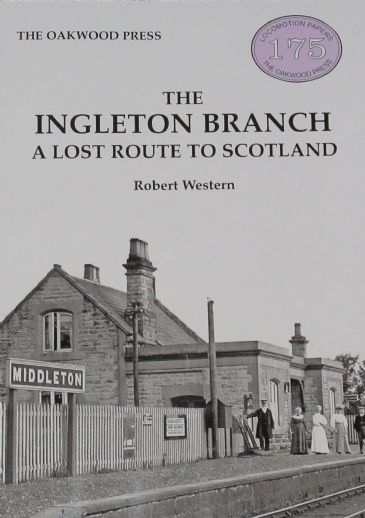 The Ingleton Branch - A Lost Route to Scotland, by Robert Western